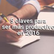 5 claves para ser más productivo