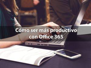 como ser mas productivo office 365