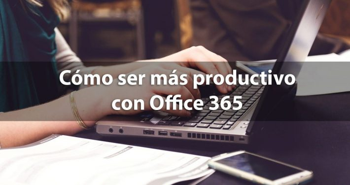 como ser mas productivo office 365