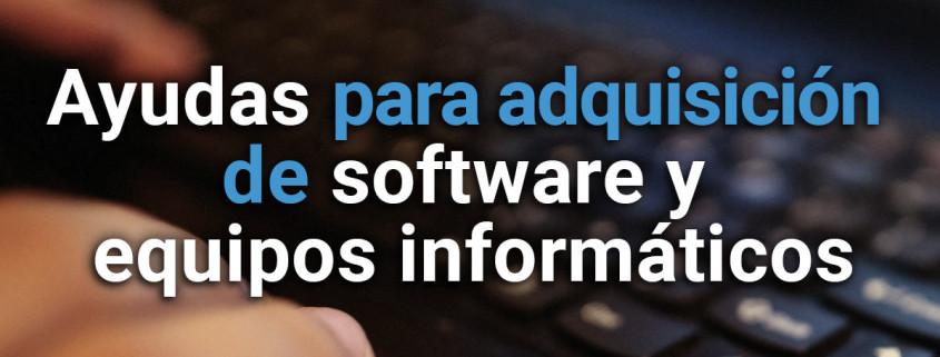 ayudas software y equipos informaticos