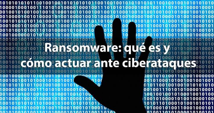 Ransomware: qué es y cómo actuar ante ciberataques