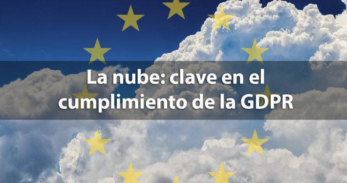 La nube: clave en el cumplimiento de la GDPR