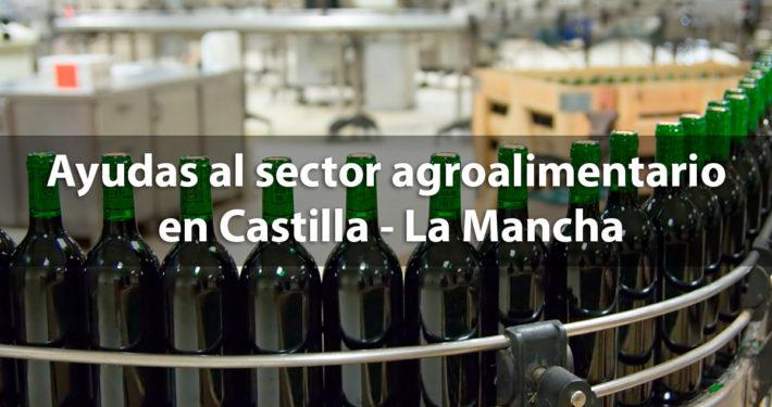 Ayudas a la industrias agroalimentaria en Castilla - La Mancha