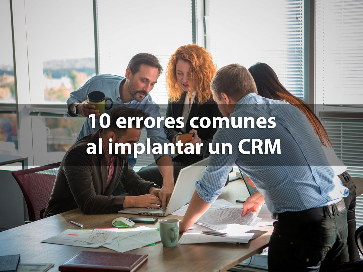 10 errores comunes al implantar un CRM