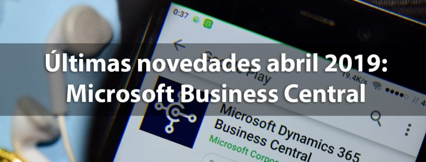 Últimas novedades abril 2019: Microsoft Dynamics 365 Business Central en Tecon Soluciones Informáticas.
