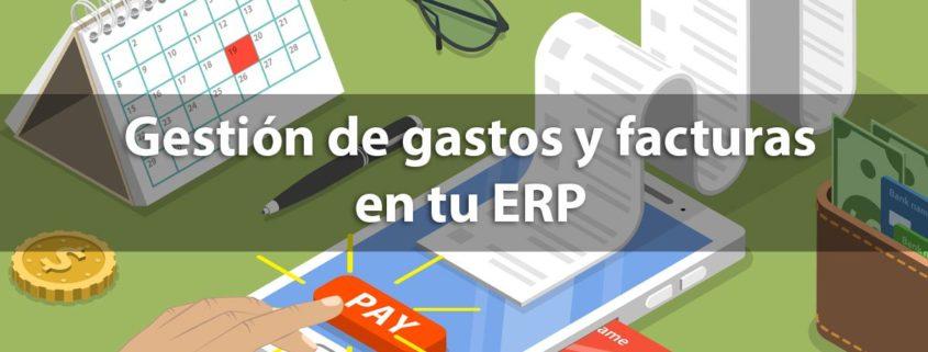 Gestión de gastos y facturas en tu ERP