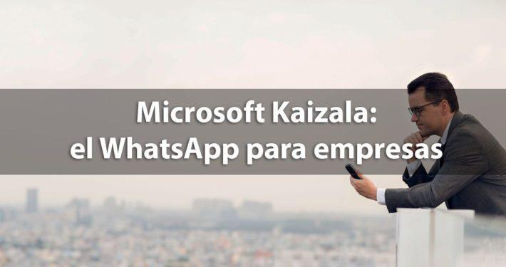Microsoft Kaizala: el WhatsApp de los negocios